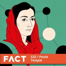 Paula Temple – Fact Mix 532